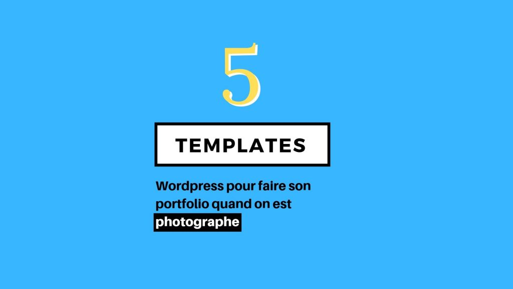 templates wordpress pour faire son portfolio quand on est photographe !